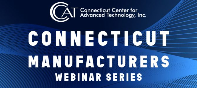 Connecticut Manufacturers Webinar Series